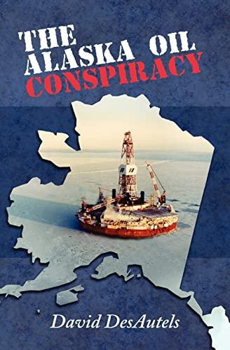 9781468122671: The Alaska Oil Conspiracy
