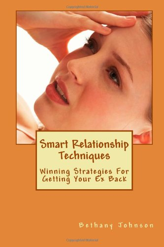9781468122862: Smart Relationship Techniques: Winning Strategies For Getting Your Ex Back