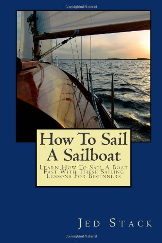 9781468123210: How To Sail A Sailboat: Learn How To Sail A Boat Fast With These Sailing Lessons For Beginners