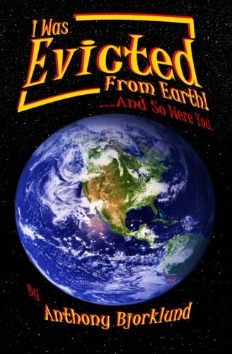 9781468123487: I Was Evicted From Earth!...And So Were You