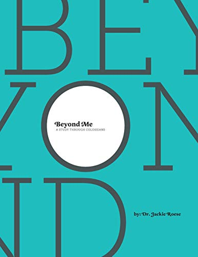 Beyond Me: A Study through Colossians: Roese, Dr. Jackie