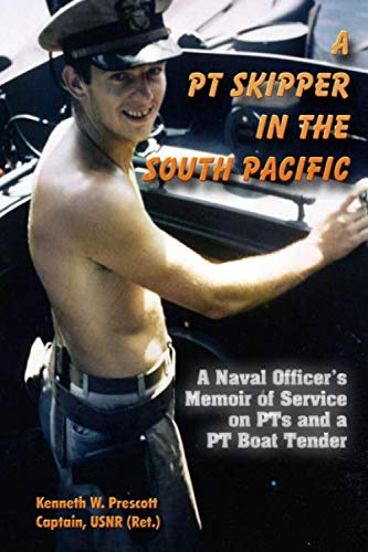 A PT Skipper in the South Pacific: A Naval Officer?s Memoir of Service on PTs and a PT Boat Tender