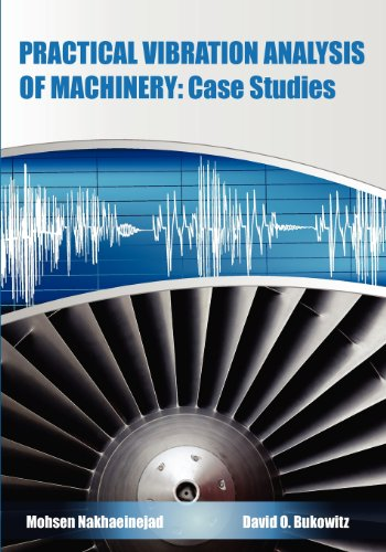 9781468127386: Practical Vibration Analysis of Machinery: Case Studies: Application of Tablets, Smart Devices and Modern Tools in Machinery Predictive Maintenance
