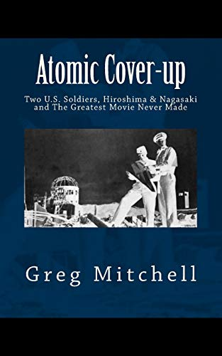 9781468127409: Atomic Cover-up: Two U.S. Soldiers, Hiroshima & Nagasaki, and The Greatest Movie Never Made
