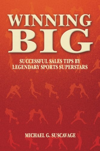 Winning Big: Successful Sales Tips by Legendary Sports Superstars (1468129759) by Michael G. Suscavage; Virginia Wade; Rick Barry; Phil Esposito; Roy White; Pat Summerall; Gino Marchetti; Sid Luckman; Chi Chi' Rodriguez; Gordie...
