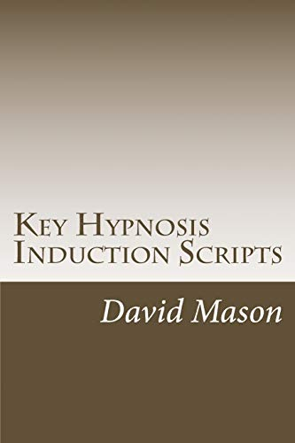 Key Hypnosis Induction Scripts: How to Hypnotize anyone quickly and easily: Mason, Dr David