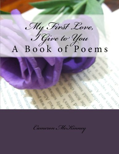9781468131871: My First Love, I Give to You: Poetry by Cameron McKinney