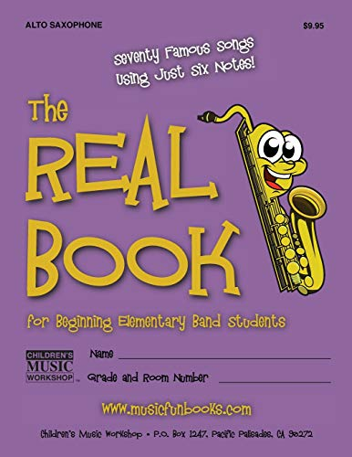 9781468134841: The Real Book for Beginning Elementary Band Students (Alto Sax): Seventy Famous Songs Using Just Six Notes