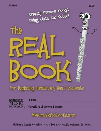 9781468134902: The Real Book for Beginning Elementary Band Students (Flute): Seventy Famous Songs Using Just Six Notes