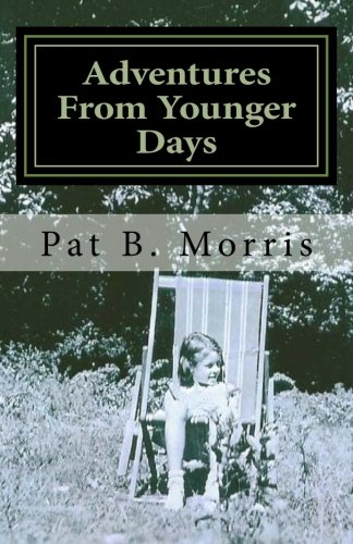 Adventures From Younger Days: Growing up in Liberty Missouri in the 1930s and 1940s.: Pat B Morris