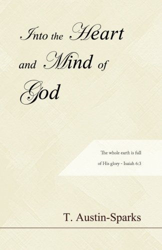 Into the Heart and Mind of God (1468136100) by T. Austin-Sparks