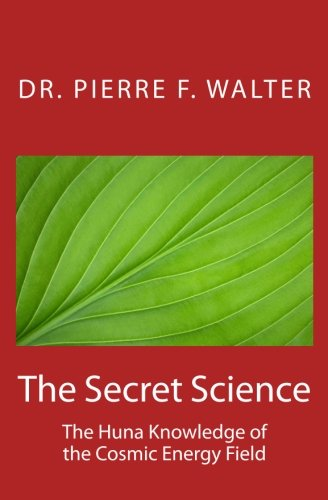 9781468137255: The Secret Science: The Huna Knowledge of the Cosmic Energy Field