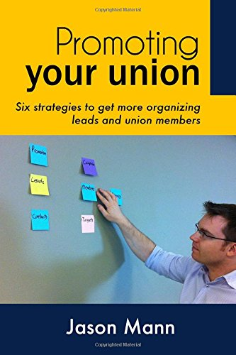 9781468137972: Promoting Your Union: Six strategies to get more organizing leads and union members