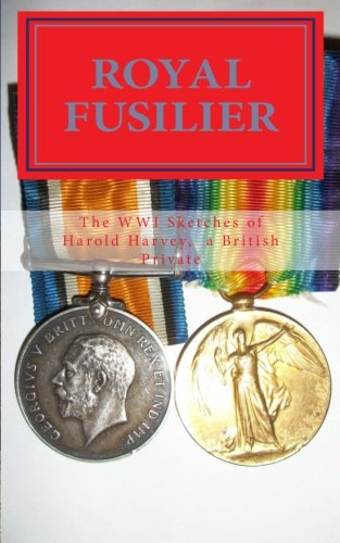 9781468138351: Royal Fusilier: The WWI Sketches of Harold Harvey, A British Private