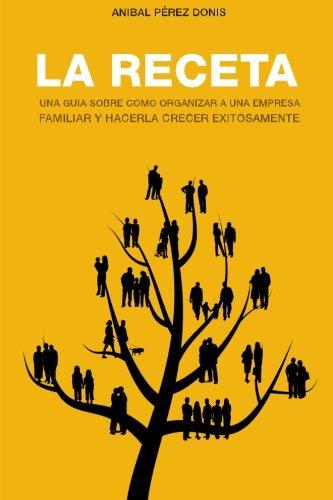 9781468139242: La Receta: Una guia de ¿Como organizar una empresa familiar y hacerla crecer exitosamente? (Spanish Edition)