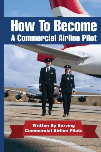 9781468140156: How To Become A Commercial Airline Pilot: Written By Serving Commercial Airline Pilots