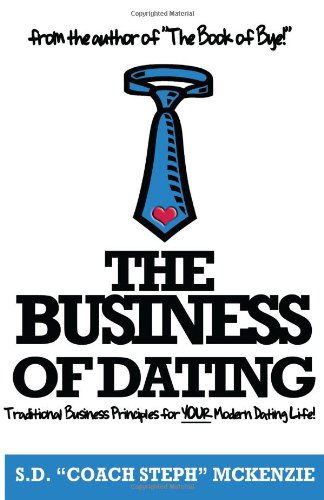9781468140477: The Business of Dating: Traditional Business Principles for your Modern Dating Life!
