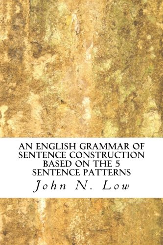 9781468142198: An English Grammar of Sentence Construction Based on the 5 Sentence Patterns