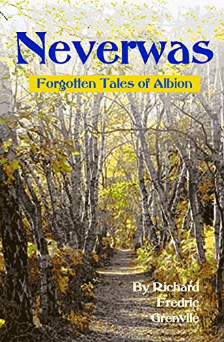 Neverwas Forgotten Tales of Albion: Richard Fredric Grenvile