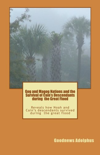 9781468145052: Gog and Magog Nations and the Survival of Cain's Descendants during the Great Flood: Reveals how Noah and Cain descendants survived during the great flood