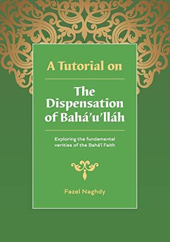 A Tutorial on the Dispensation of Bahá'u'lláh: Exploring the fundamental ...