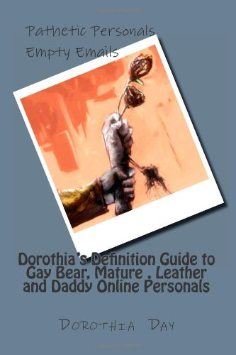 9781468148893: Dorothia's Definition Guide To Gay Bear, Mature , Leather and Daddy Online Personals: 200 Personals Phrases and Email Comments Gleaned from the Best ... each. Don't be without this Guide Book!!!!