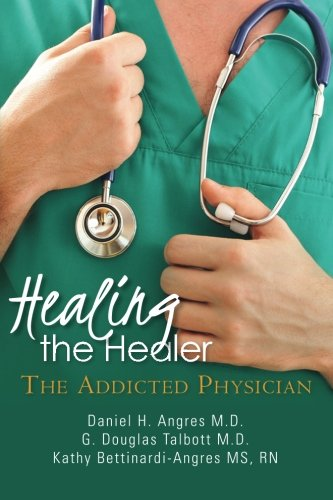 9781468150674: Healing the Healer: The Addicted Physician