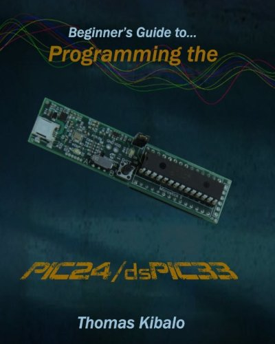 9781468152630: Beginner's Guide to Programming the PIC24/dsPIC33: Using the Microstick and Microchip C Compiler for PIC24 and dsPIC33: 1