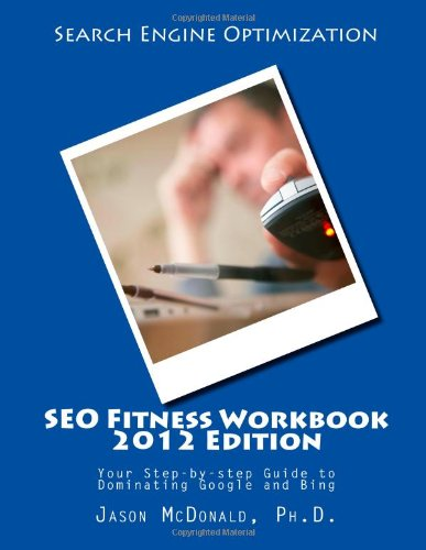 9781468153934: SEO Fitness Workbook, 2012 Edition: Your Step-by-step Guide to Dominating Google and Bing
