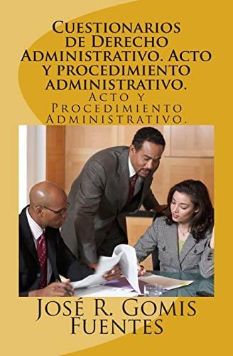 Cuestionarios de Derecho Administrativo. Acto y Procedimiento: Sr. Josà R.