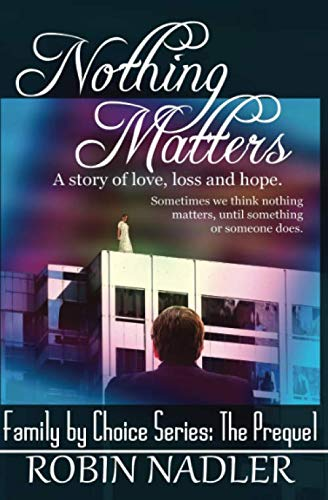 9781468158113: Nothing Matters (Family By Choice) (Volume 1)