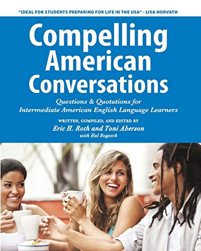 9781468158366: Compelling American Conversations: Questions & Quotations for Intermediate American English Language Learners