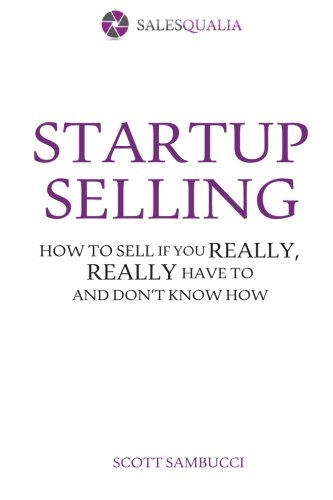 9781468159240: Startup Selling: How to sell if you really, really have to and don't know how: Volume 1