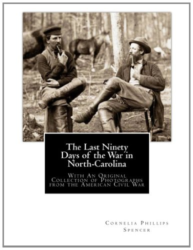 9781468159677: The Last Ninety Days of the War in North-Carolina: With An Original Collection of Photographs from the American Civil War