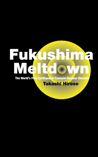 9781468161250: Fukushima Meltdown: The World's First Earthquake-Tsunami-Nuclear Disaster