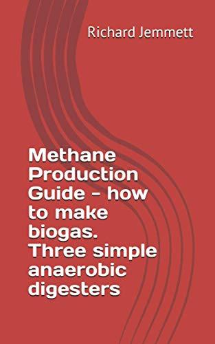 Methane Production Guide - how to make: Jemmett, Richard
