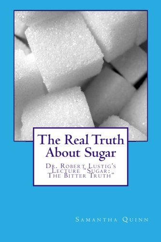 9781468161779: The Real Truth About Sugar: Dr. Robert Lustig's