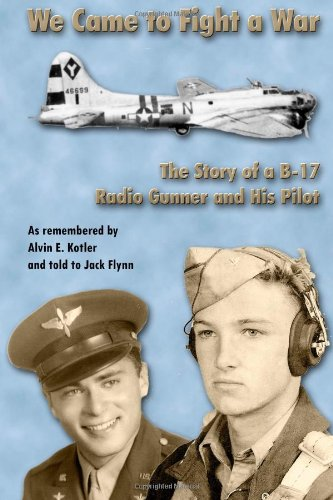9781468163629: We Came to Fight a War: The Story of a B-17 Radio Gunner and His Pilot
