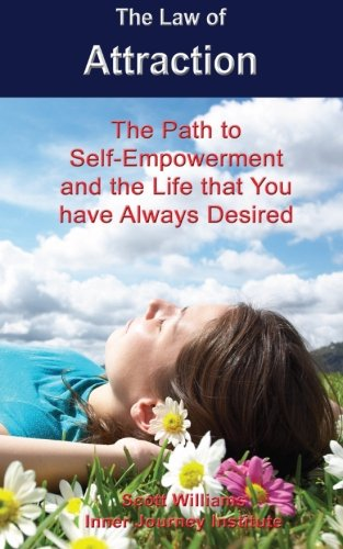 The Law of Attraction: The Path to Self-Empowerment and the Life that You have Always Desired (146816368X) by Scott Williams