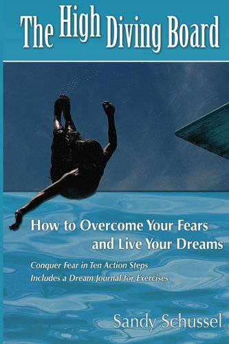 9781468163797: The High Diving Board: How to Overcome Your Fears and Live Your Dreams
