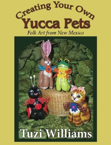 9781468164305: Creating Your Own Yucca Pets: Folk Art from New Mexico