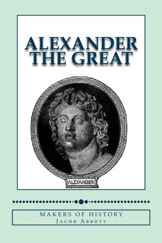 Alexander the Great: Makers of History (Paperback): Jacob Abbott