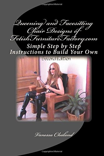 9781468170252: Queening and Facesitting Chair Designs of FetishFurnitureFactory.com: Simple Step by Step Instructions to Build Your Own