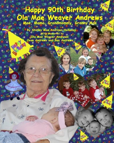9781468171792: Happy 90th Birthday, Ola Mae Weaver Andrews: Mae, Mama, Grandmommy, Granny Mae