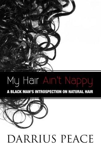 9781468172577: My Hair Ain't Nappy: A Black Man's Introspection on Natural Hair