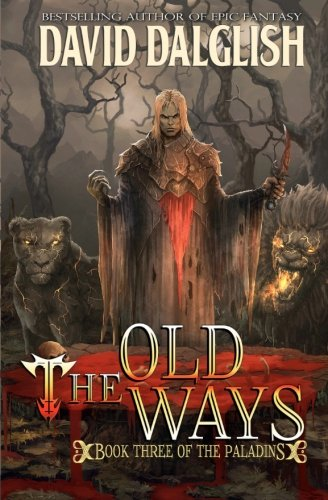 The Old Ways: The Paladins #3: David Dalglish