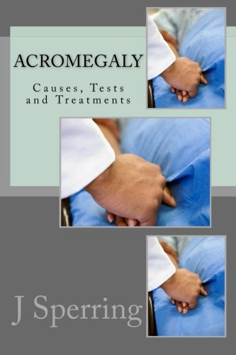 9781468172973: Acromegaly: Causes, Tests and Treatments