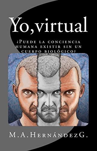 Yo, Virtual: Puede La Conciencia Humana Existir: G, M. a.