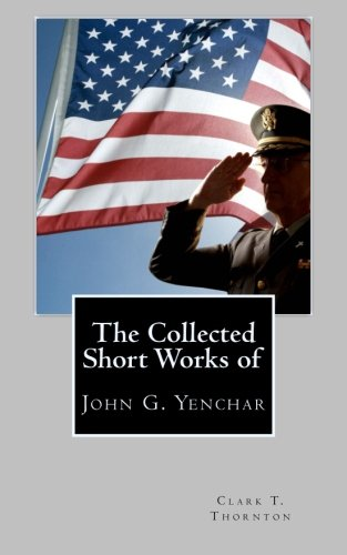 9781468176742: The Collected Short Works of John G. Yenchar