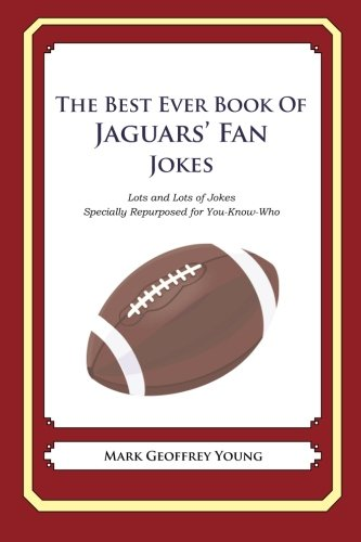 9781468178135: The Best Ever Book of Jaguars' Fan Jokes: Lots and Lots of Jokes Specially Repurposed for You-Know-Who